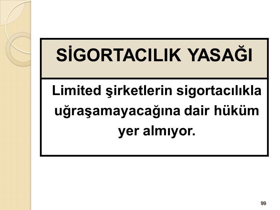 9999 SİGORTACILIK YASAĞI Limited şirketlerin sigortacılıkla uğraşamayacağına dair hüküm yer almıyor.