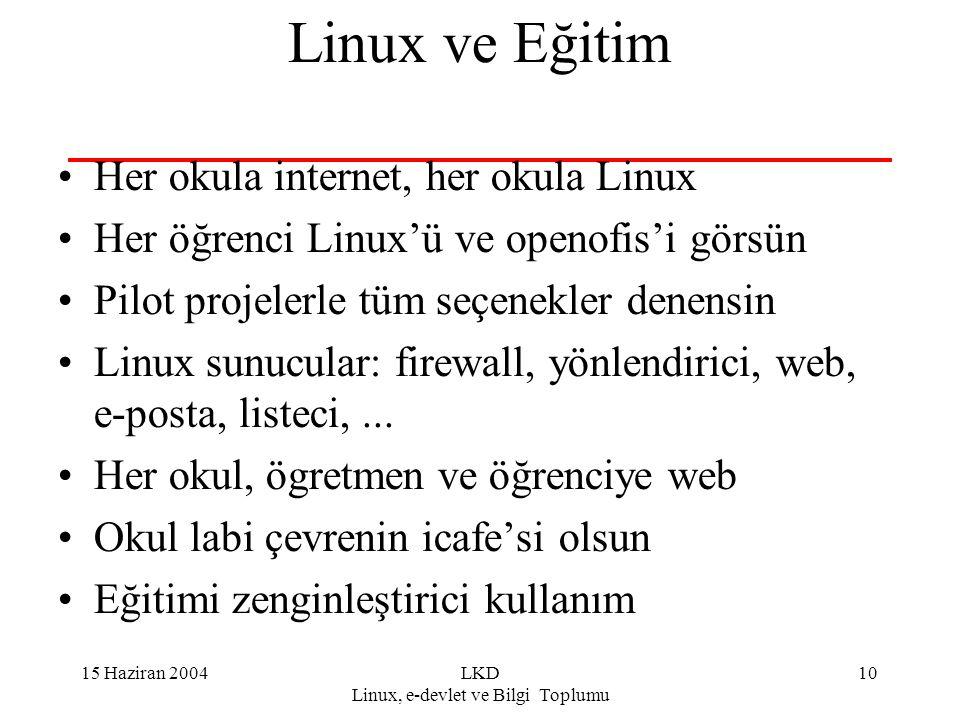 15 Haziran 2004LKD Linux, e-devlet ve Bilgi Toplumu 10 Linux ve Eğitim Her okula internet, her okula Linux Her öğrenci Linux'ü ve openofis'i görsün Pi