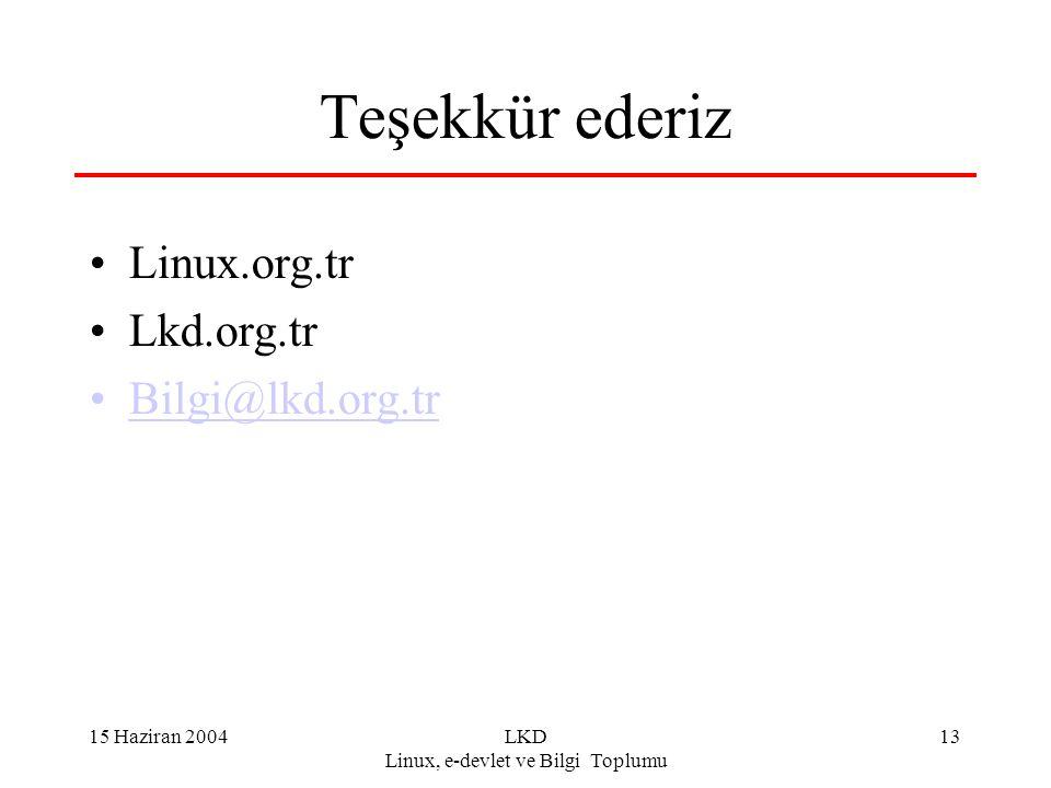 15 Haziran 2004LKD Linux, e-devlet ve Bilgi Toplumu 13 Teşekkür ederiz Linux.org.tr Lkd.org.tr Bilgi@lkd.org.tr