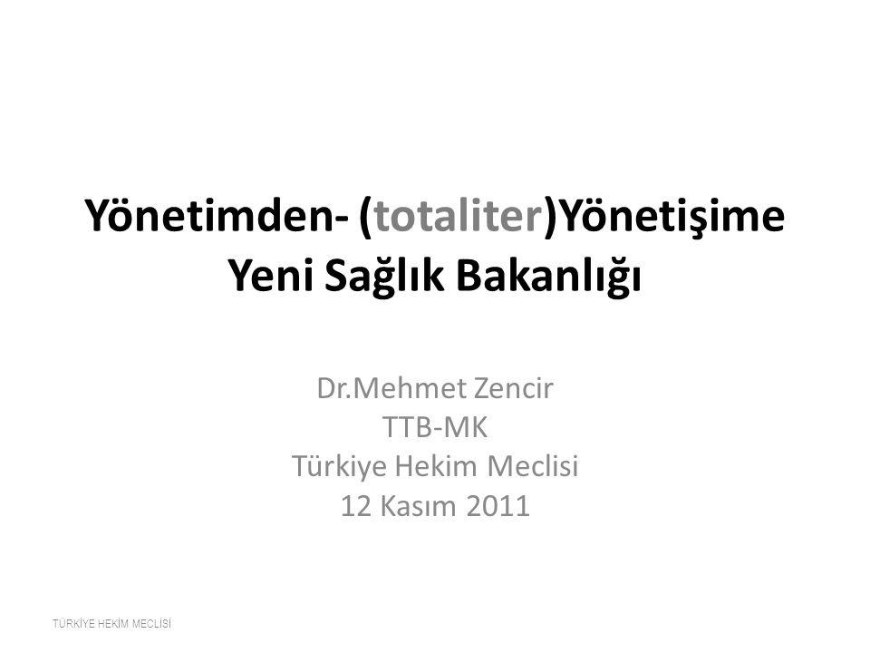 Yönetimden- (totaliter)Yönetişime Yeni Sağlık Bakanlığı Dr.Mehmet Zencir TTB-MK Türkiye Hekim Meclisi 12 Kasım 2011 TÜRKİYE HEKİM MECLİSİ