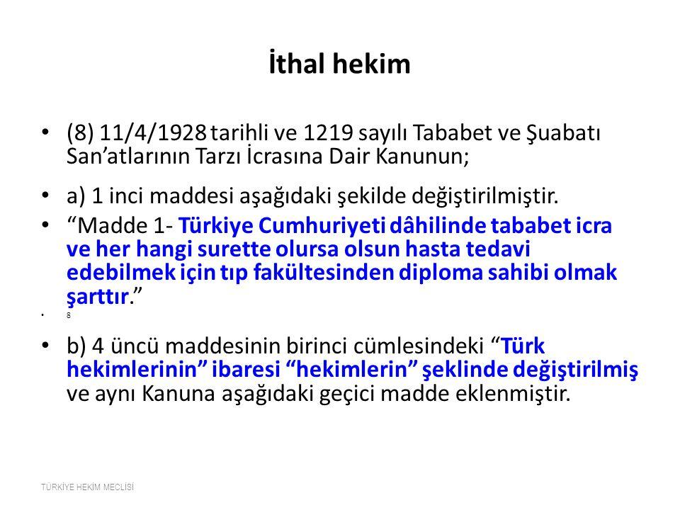 İthal hekim (8) 11/4/1928 tarihli ve 1219 sayılı Tababet ve Şuabatı San'atlarının Tarzı İcrasına Dair Kanunun; a) 1 inci maddesi aşağıdaki şekilde değ