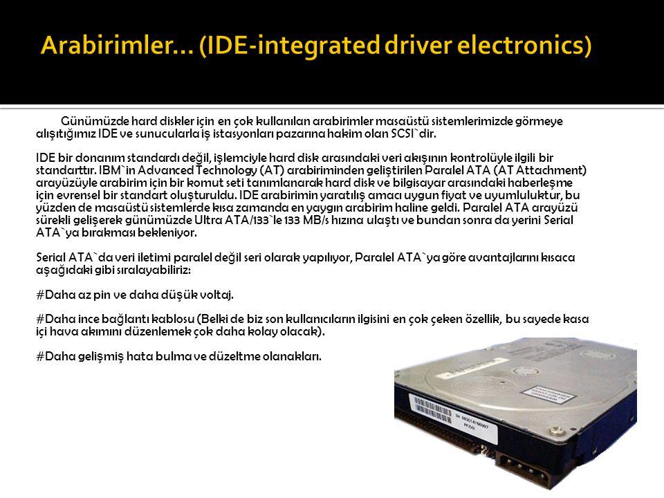 Günümüzde hard diskler için en çok kullanılan arabirimler masaüstü sistemlerimizde görmeye alı ş ıtı ğ ımız IDE ve sunucularla i ş istasyonları pazarı