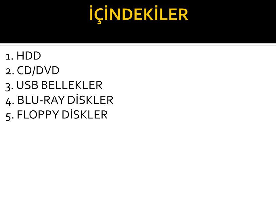 1. HDD 2. CD/DVD 3. USB BELLEKLER 4. BLU-RAY DİSKLER 5. FLOPPY DİSKLER