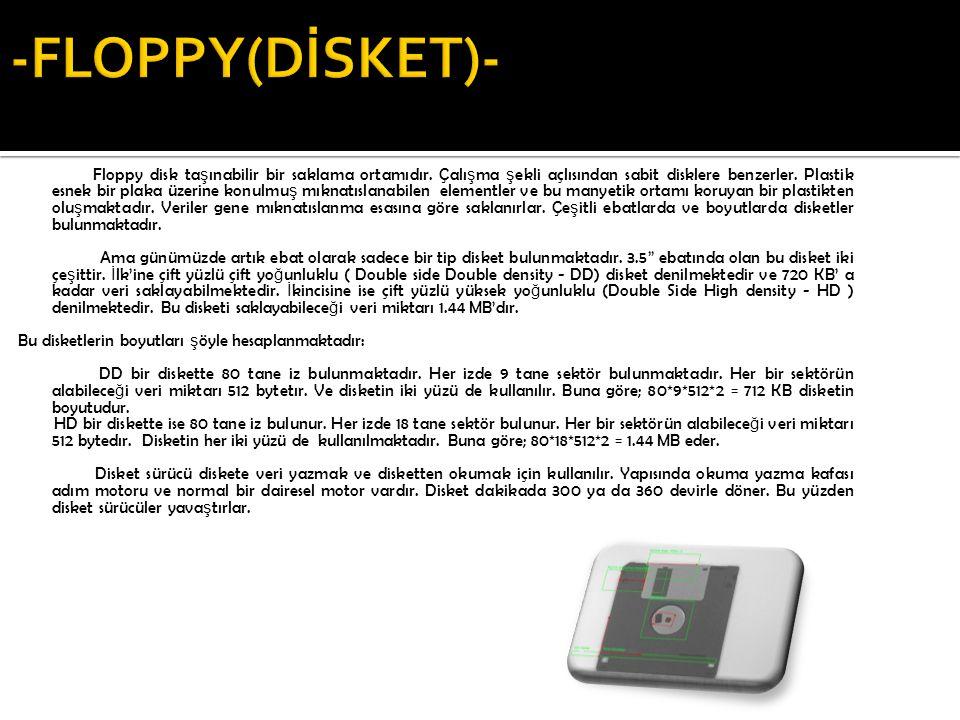 Floppy disk ta ş ınabilir bir saklama ortamıdır. Çalı ş ma ş ekli açlısından sabit disklere benzerler. Plastik esnek bir plaka üzerine konulmu ş mıkna