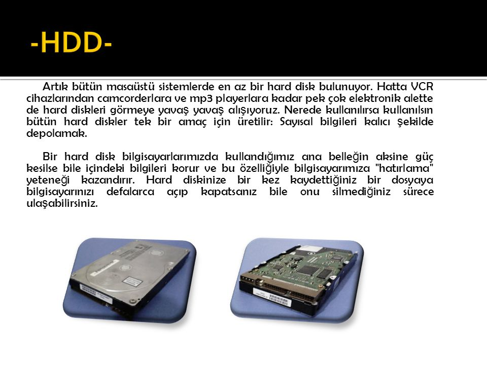 Artık bütün masaüstü sistemlerde en az bir hard disk bulunuyor. Hatta VCR cihazlarından camcorderlara ve mp3 playerlara kadar pek çok elektronik alett
