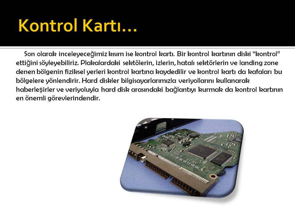 """Son olarak inceleyece ğ imiz kısım ise kontrol kartı. Bir kontrol kartının diski """"kontrol"""" etti ğ ini söyleyebiliriz. Plakalardaki sektölerin, izlerin"""