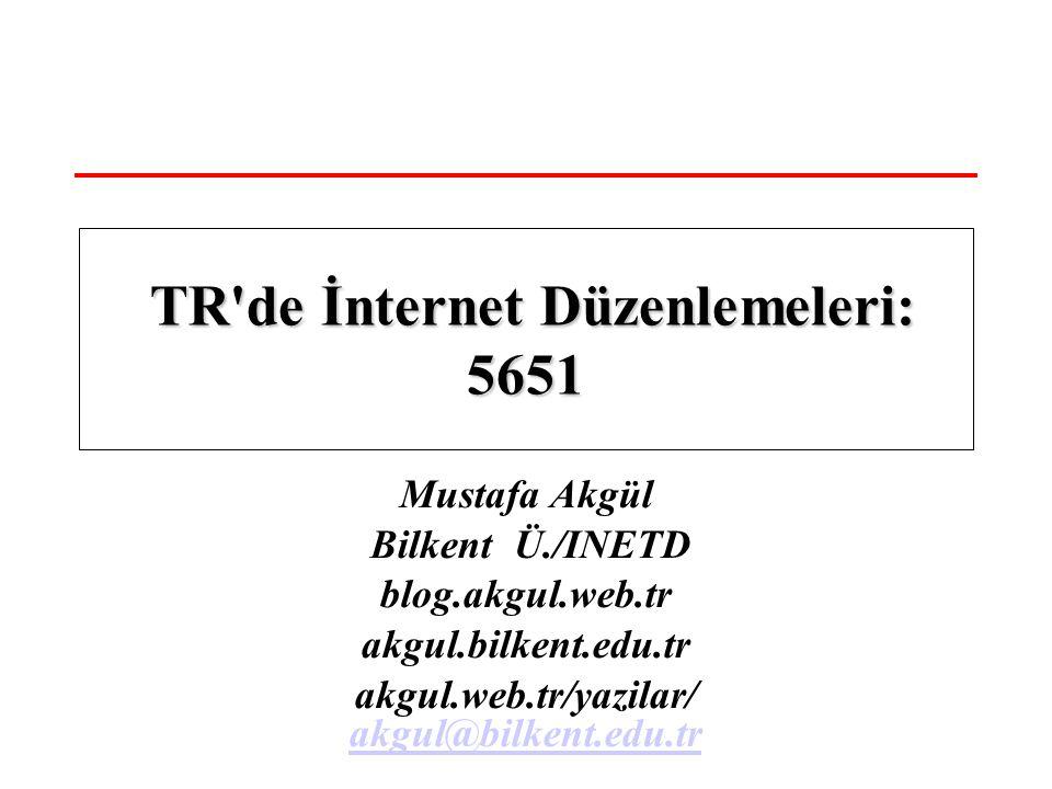 Mustafa Akgül Bilkent Ü./INETD blog.akgul.web.tr akgul.bilkent.edu.tr akgul.web.tr/yazilar/ akgul@bilkent.edu.tr akgul@bilkent.edu.tr TR de İnternet Düzenlemeleri: 5651 TR de İnternet Düzenlemeleri: 5651