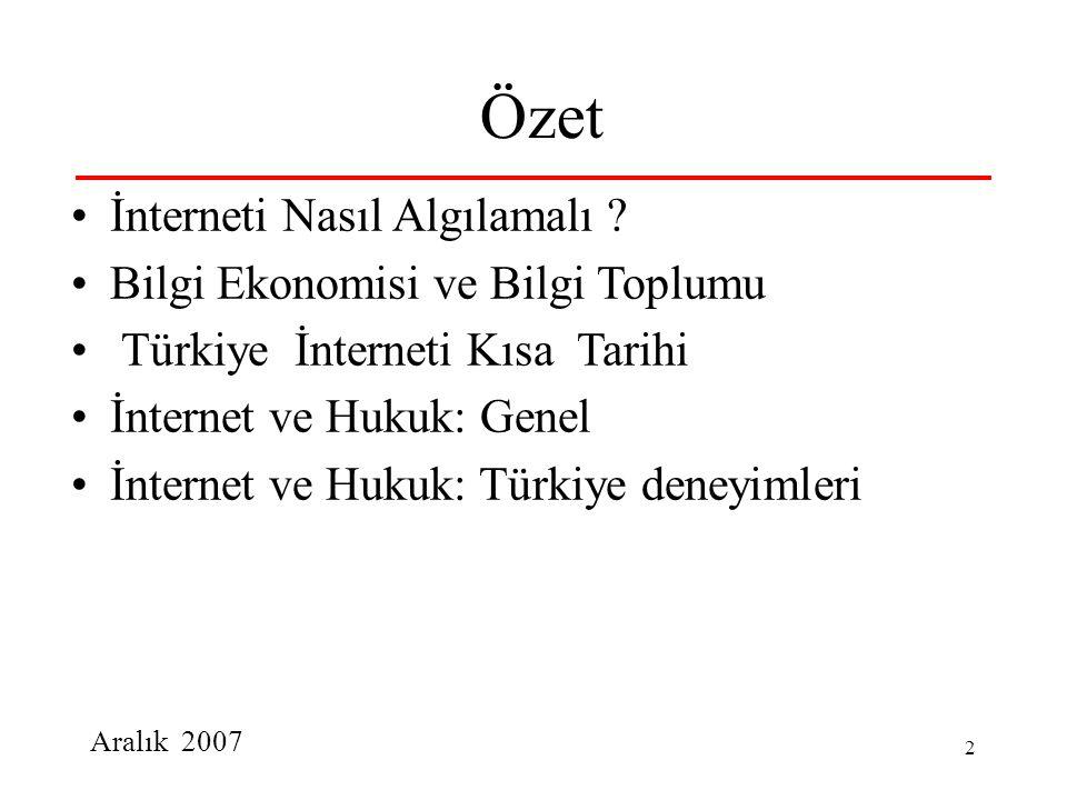 Aralık 2007 2 Özet İnterneti Nasıl Algılamalı ? Bilgi Ekonomisi ve Bilgi Toplumu Türkiye İnterneti Kısa Tarihi İnternet ve Hukuk: Genel İnternet ve Hu