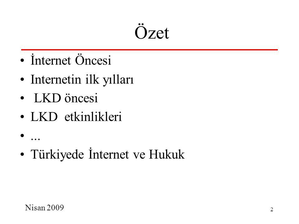 Nisan 2009 2 Özet İnternet Öncesi Internetin ilk yılları LKD öncesi LKD etkinlikleri...
