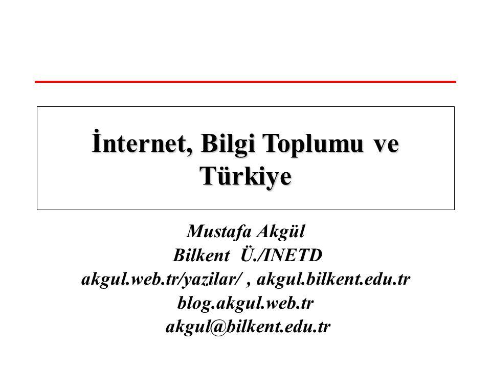 Mustafa Akgül Bilkent Ü./INETD akgul.web.tr/yazilar/, akgul.bilkent.edu.tr blog.akgul.web.tr akgul@bilkent.edu.tr İnternet, Bilgi Toplumu ve Türkiye