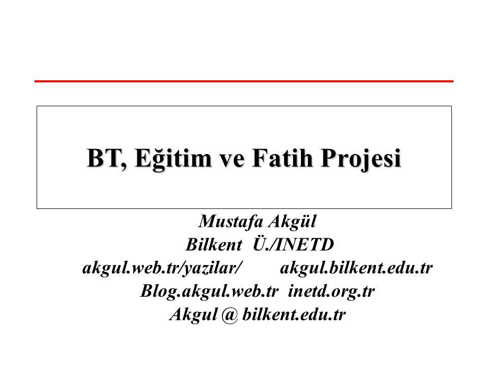 Mustafa Akgül Bilkent Ü./INETD akgul.web.tr/yazilar/ akgul.bilkent.edu.tr Blog.akgul.web.tr inetd.org.tr Akgul @ bilkent.edu.tr BT, Eğitim ve Fatih Projesi