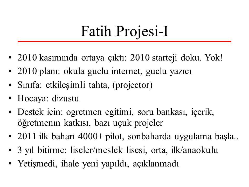 Fatih Projesi-I 2010 kasımında ortaya çıktı: 2010 starteji doku. Yok! 2010 planı: okula guclu internet, guclu yazıcı Sınıfa: etkileşimli tahta, (proje