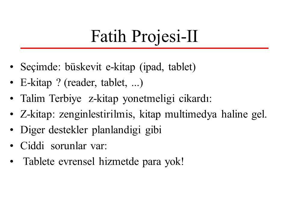 Fatih Projesi-II Seçimde: büskevit e-kitap (ipad, tablet) E-kitap ? (reader, tablet,...) Talim Terbiye z-kitap yonetmeligi cikardı: Z-kitap: zenginles