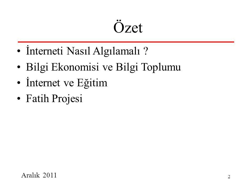 Aralık 2011 2 Özet İnterneti Nasıl Algılamalı ? Bilgi Ekonomisi ve Bilgi Toplumu İnternet ve Eğitim Fatih Projesi
