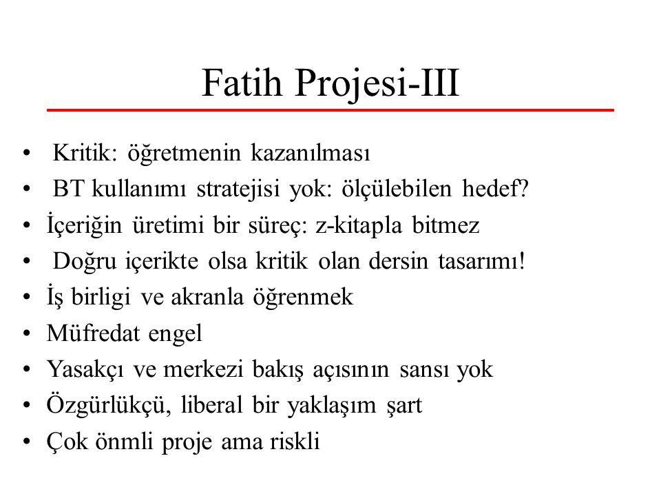 Fatih Projesi-III Kritik: öğretmenin kazanılması BT kullanımı stratejisi yok: ölçülebilen hedef? İçeriğin üretimi bir süreç: z-kitapla bitmez Doğru iç