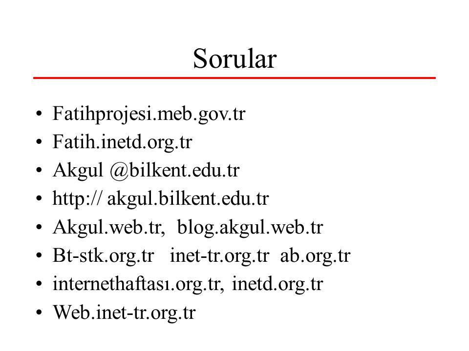 Sorular Fatihprojesi.meb.gov.tr Fatih.inetd.org.tr Akgul @bilkent.edu.tr http:// akgul.bilkent.edu.tr Akgul.web.tr, blog.akgul.web.tr Bt-stk.org.tr in