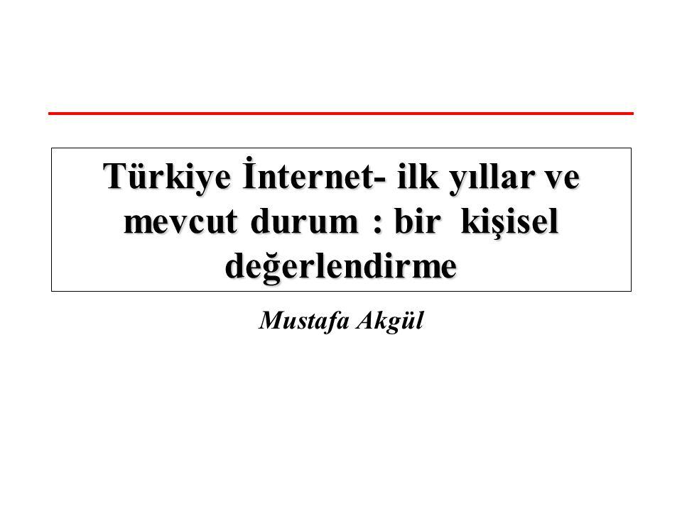 Mustafa Akgül Türkiye İnternet- ilk yıllar ve mevcut durum : bir kişisel değerlendirme