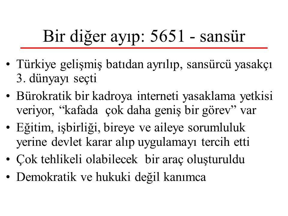 Bir diğer ayıp: 5651 - sansür Türkiye gelişmiş batıdan ayrılıp, sansürcü yasakçı 3. dünyayı seçti Bürokratik bir kadroya interneti yasaklama yetkisi v