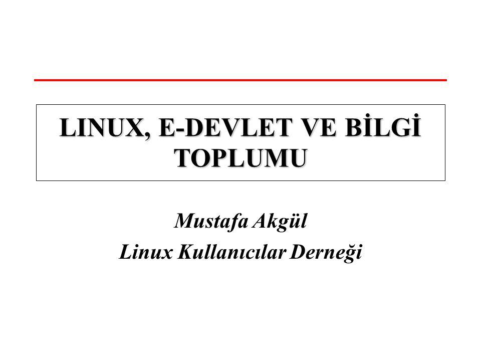 Mustafa Akgül Linux Kullanıcılar Derneği LINUX, E-DEVLET VE BİLGİ TOPLUMU