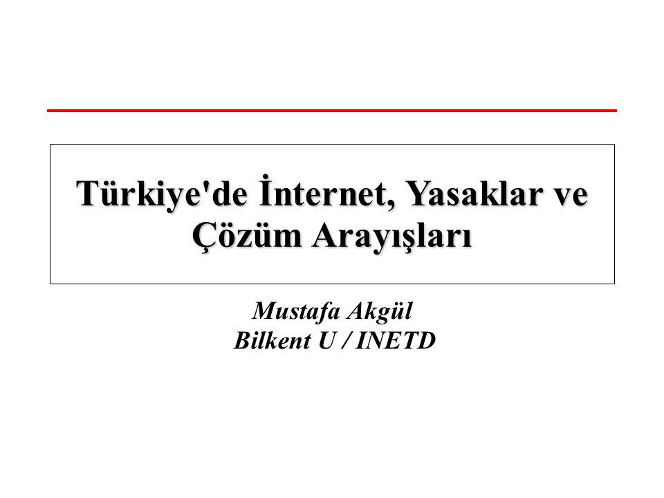 Mustafa Akgül Bilkent U / INETD Türkiye'de İnternet, Yasaklar ve Çözüm Arayışları