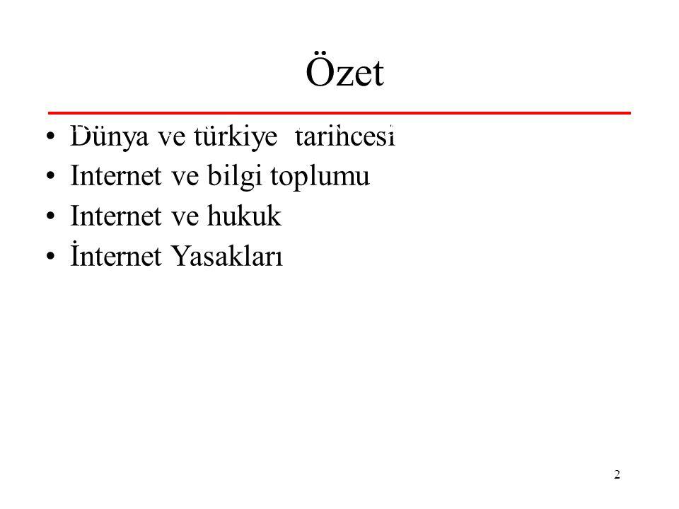 """2 Özet Dünya ve türkiye tarihcesi Internet ve bilgi toplumu Internet ve hukuk İnternet Yasakları Temel zenginlik ve istihdam kaynagı """"bilgi"""""""