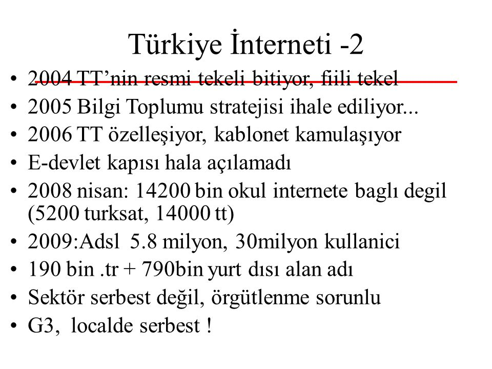Türkiye İnterneti -2 2004 TT'nin resmi tekeli bitiyor, fiili tekel 2005 Bilgi Toplumu stratejisi ihale ediliyor... 2006 TT özelleşiyor, kablonet kamul