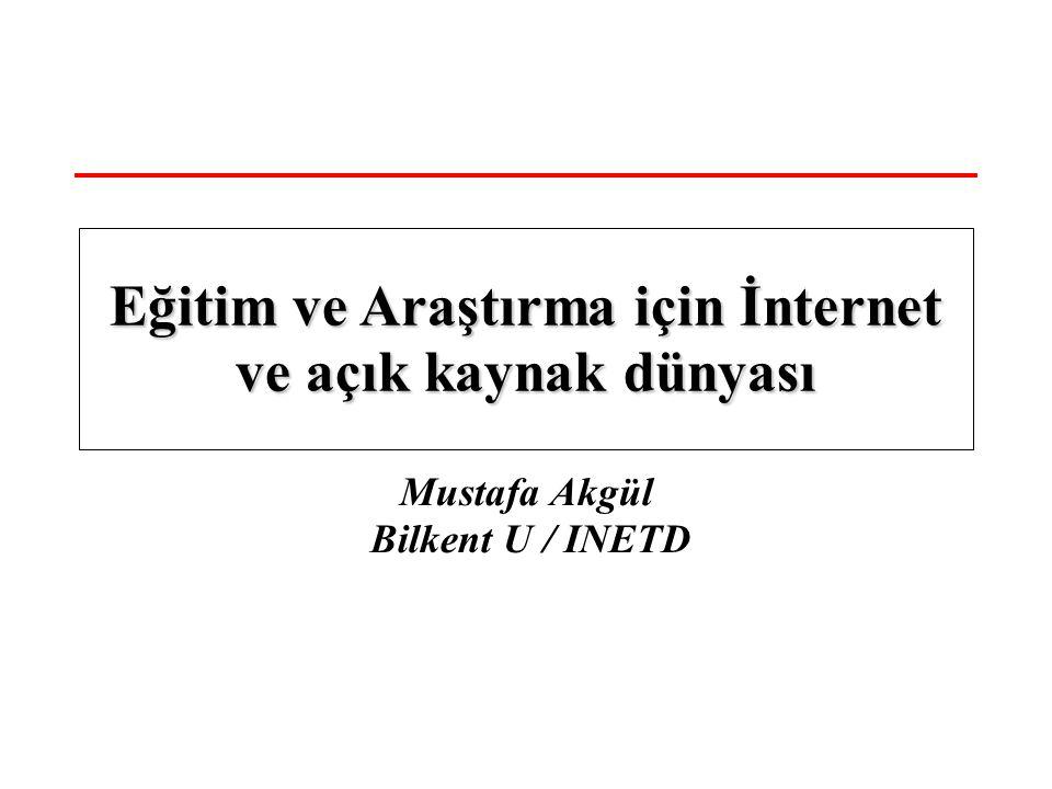 Mustafa Akgül Bilkent U / INETD Eğitim ve Araştırma için İnternet ve açık kaynak dünyası