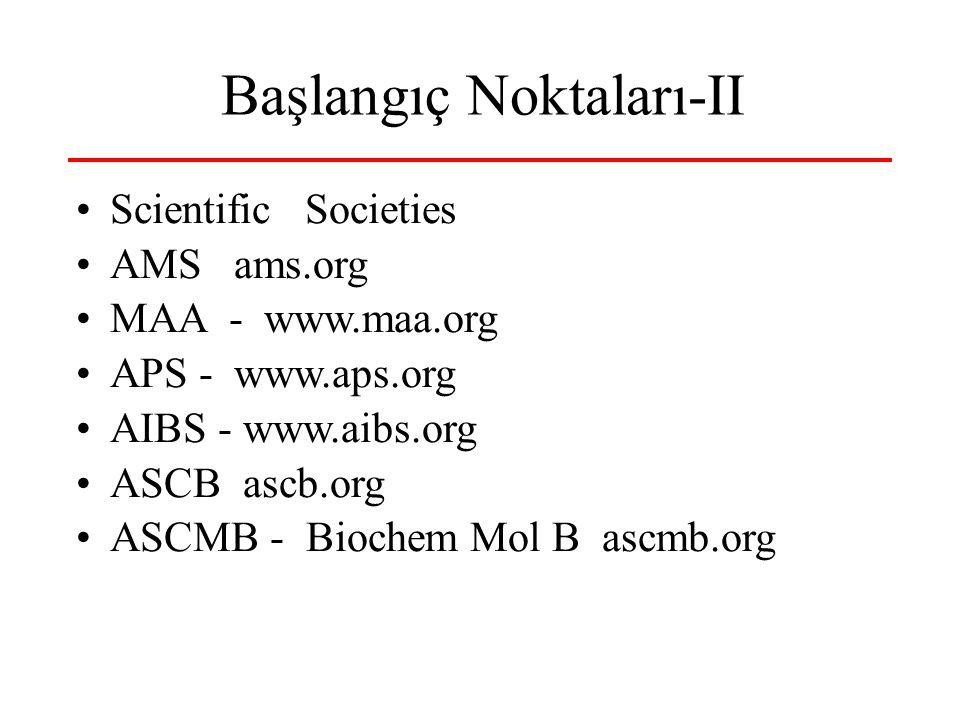 Başlangıç Noktaları-II Scientific Societies AMS ams.org MAA - www.maa.org APS - www.aps.org AIBS - www.aibs.org ASCB ascb.org ASCMB - Biochem Mol B ascmb.org