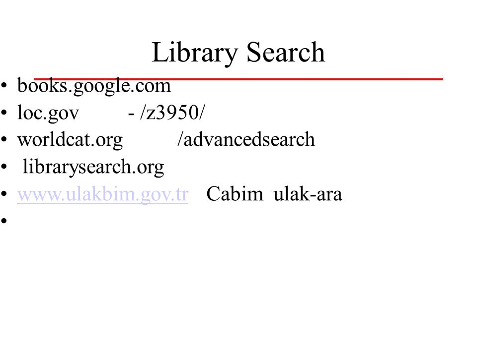 Library Search books.google.com loc.gov - /z3950/ worldcat.org /advancedsearch librarysearch.org www.ulakbim.gov.tr Cabim ulak-arawww.ulakbim.gov.tr