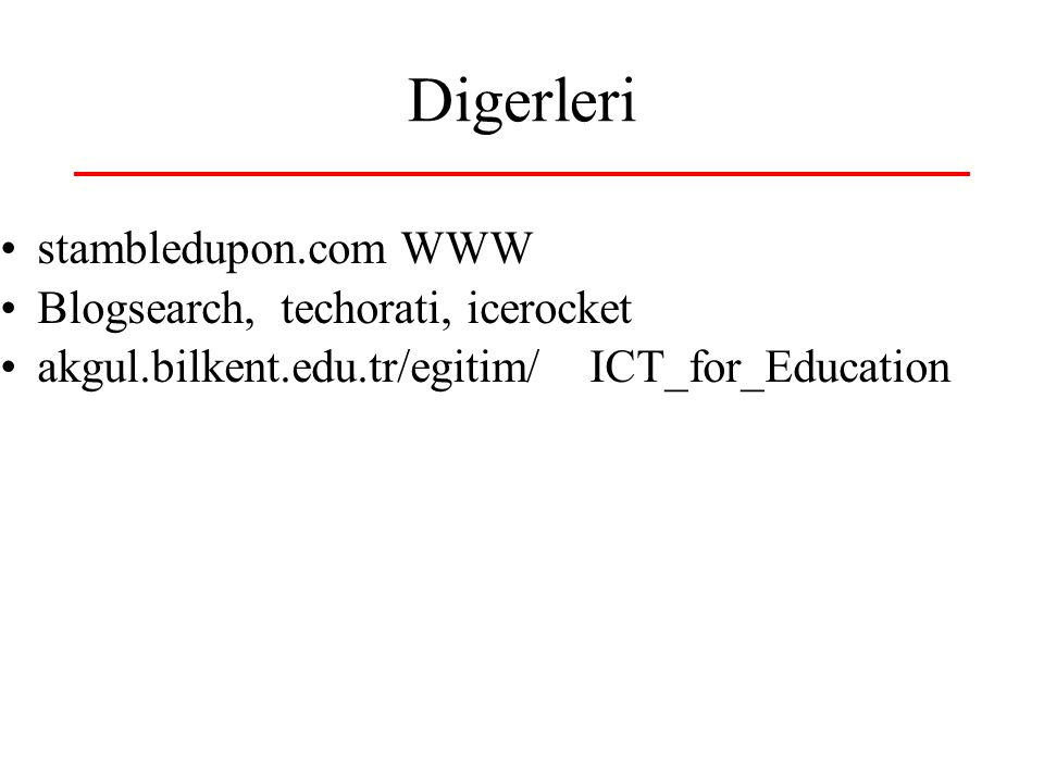 Digerleri stambledupon.com WWW Blogsearch, techorati, icerocket akgul.bilkent.edu.tr/egitim/ ICT_for_Education