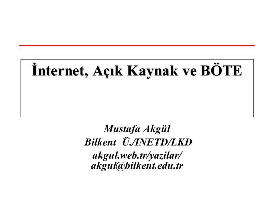 Mustafa Akgül Bilkent Ü./INETD/LKD akgul.web.tr/yazilar/ akgul@bilkent.edu.tr İnternet, Açık Kaynak ve BÖTE