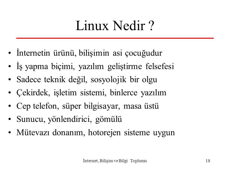 İnternet, Bilişim ve Bilgi Toplumu18 Linux Nedir ? İnternetin ürünü, bilişimin asi çocuğudur İş yapma biçimi, yazılım geliştirme felsefesi Sadece tekn