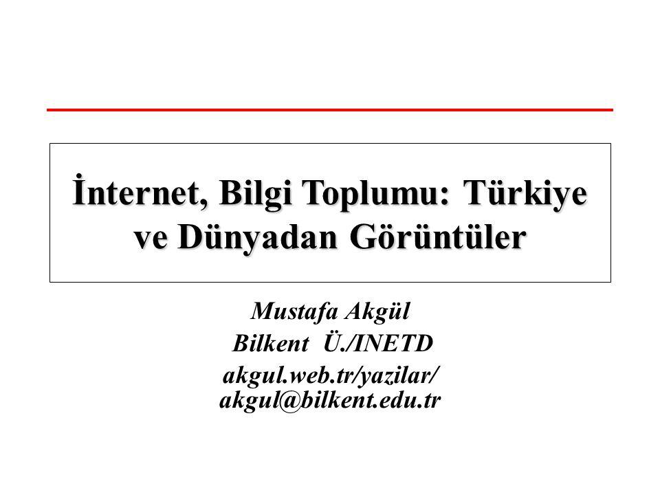 Mustafa Akgül Bilkent Ü./INETD akgul.web.tr/yazilar/ akgul@bilkent.edu.tr İnternet, Bilgi Toplumu: Türkiye ve Dünyadan Görüntüler