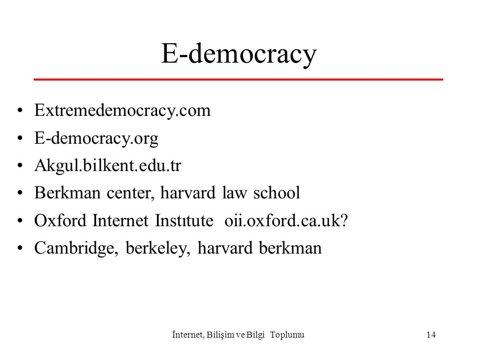 İnternet, Bilişim ve Bilgi Toplumu14 E-democracy Extremedemocracy.com E-democracy.org Akgul.bilkent.edu.tr Berkman center, harvard law school Oxford Internet Instıtute oii.oxford.ca.uk.