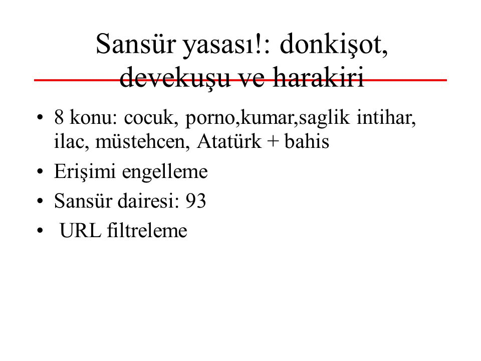 Sansür yasası!: donkişot, devekuşu ve harakiri 8 konu: cocuk, porno,kumar,saglik intihar, ilac, müstehcen, Atatürk + bahis Erişimi engelleme Sansür dairesi: 93 URL filtreleme
