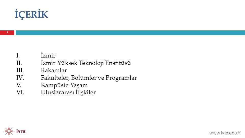 İÇERİK I.İzmir II. İzmir Yüksek Teknoloji Enstitüsü III.Rakamlar IV. Fakülteler, Bölümler ve Programlar V.Kampüste Yaşam VI.Uluslararası İlişkiler 2 w