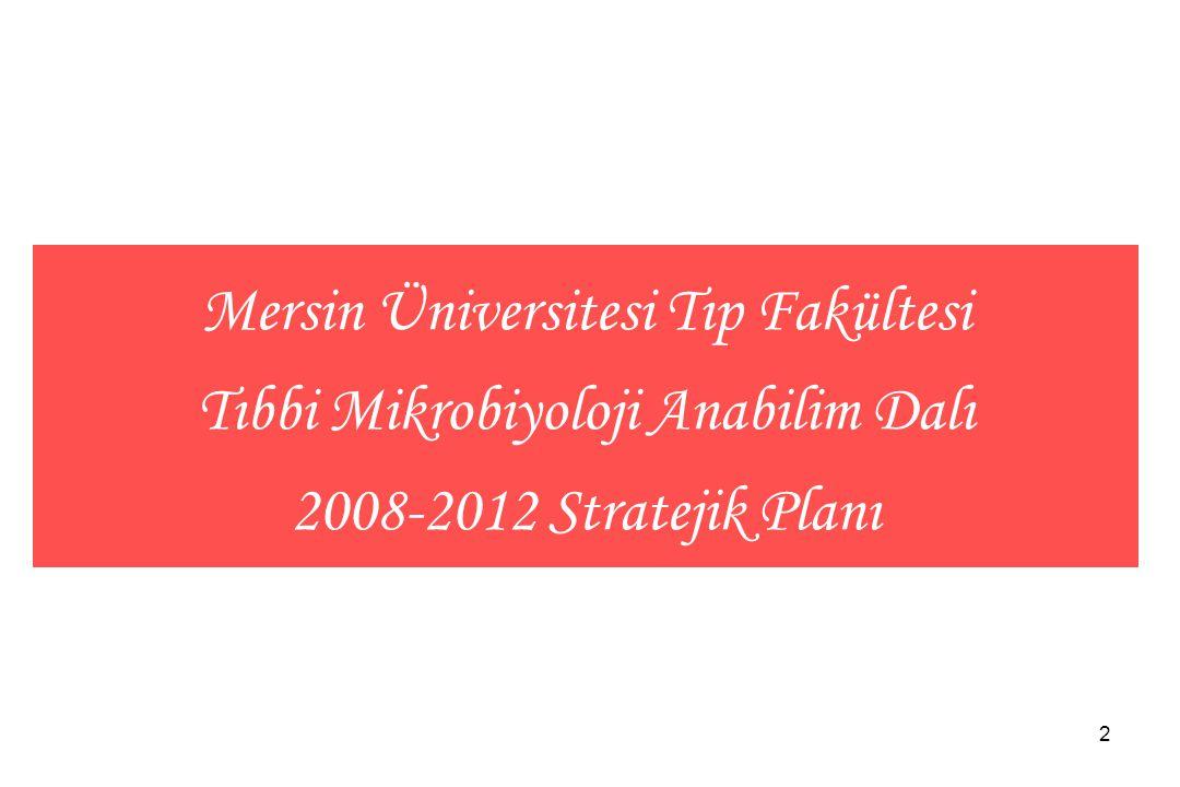 2 Mersin Üniversitesi Tıp Fakültesi Tıbbi Mikrobiyoloji Anabilim Dalı 2008-2012 Stratejik Planı
