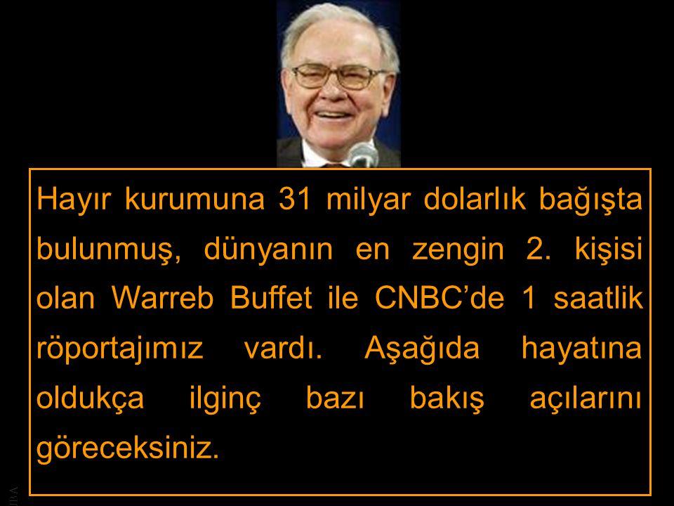 JBA Hayır kurumuna 31 milyar dolarlık bağışta bulunmuş, dünyanın en zengin 2. kişisi olan Warreb Buffet ile CNBC'de 1 saatlik röportajımız vardı. Aşağ