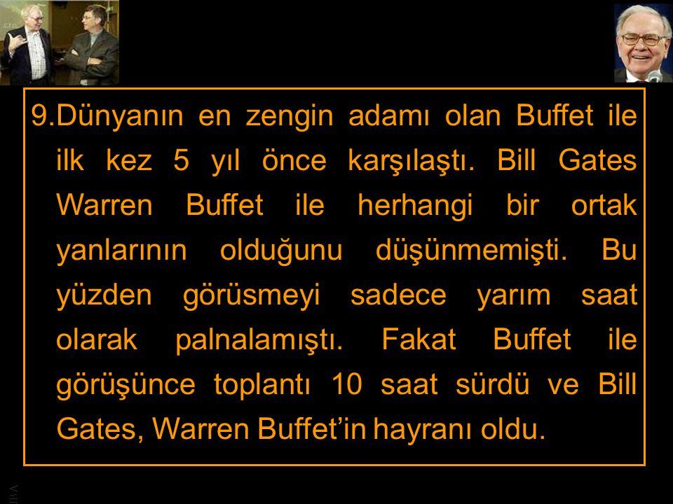 JBA 9.Dünyanın en zengin adamı olan Buffet ile ilk kez 5 yıl önce karşılaştı. Bill Gates Warren Buffet ile herhangi bir ortak yanlarının olduğunu düşü