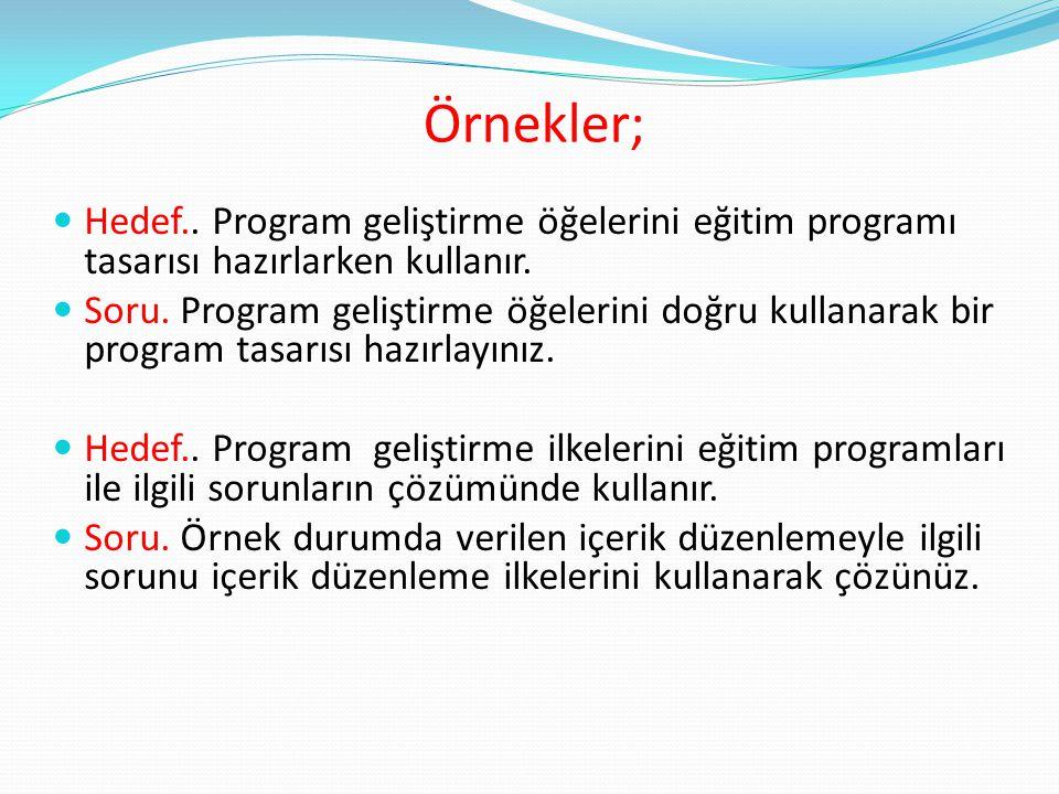 Örnekler; Hedef.. Program geliştirme öğelerini eğitim programı tasarısı hazırlarken kullanır. Soru. Program geliştirme öğelerini doğru kullanarak bir