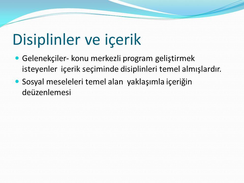 Disiplinler ve içerik Gelenekçiler- konu merkezli program geliştirmek isteyenler içerik seçiminde disiplinleri temel almışlardır. Sosyal meseleleri te