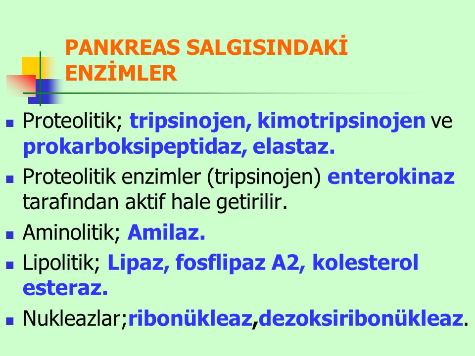 PANKREAS SALGISINDAKİ ENZİMLER Proteolitik; tripsinojen, kimotripsinojen ve prokarboksipeptidaz, elastaz. Proteolitik enzimler (tripsinojen) enterokin