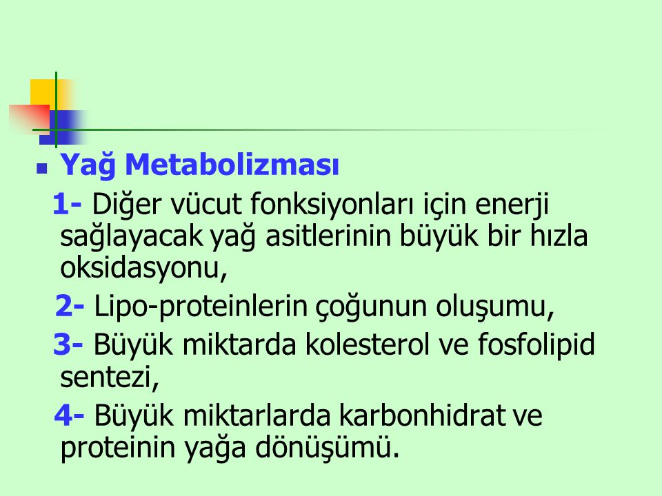Yağ Metabolizması 1- Diğer vücut fonksiyonları için enerji sağlayacak yağ asitlerinin büyük bir hızla oksidasyonu, 2- Lipo-proteinlerin çoğunun oluşum