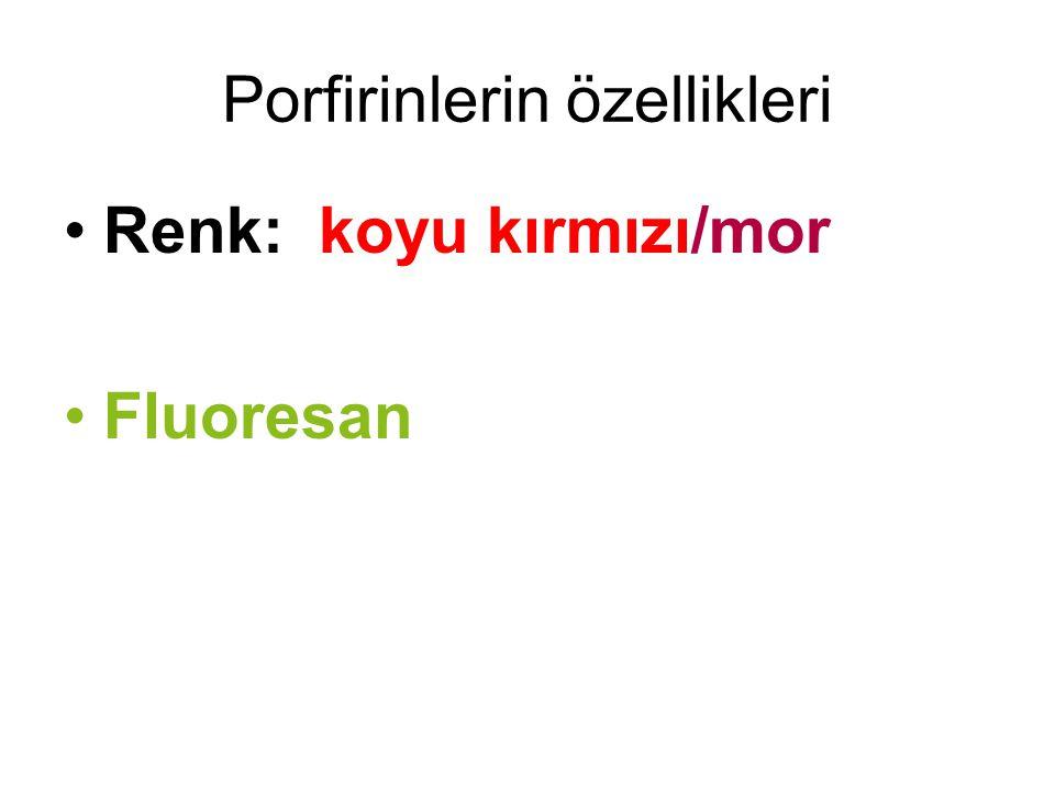 Porfirinlerin özellikleri Renk: koyu kırmızı/mor Fluoresan