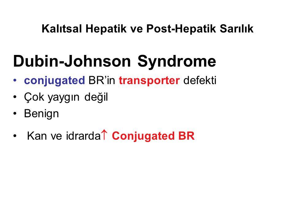 Kalıtsal Hepatik ve Post-Hepatik Sarılık Dubin-Johnson Syndrome conjugated BR'in transporter defekti Çok yaygın değil Benign Kan ve idrarda  Conjugat