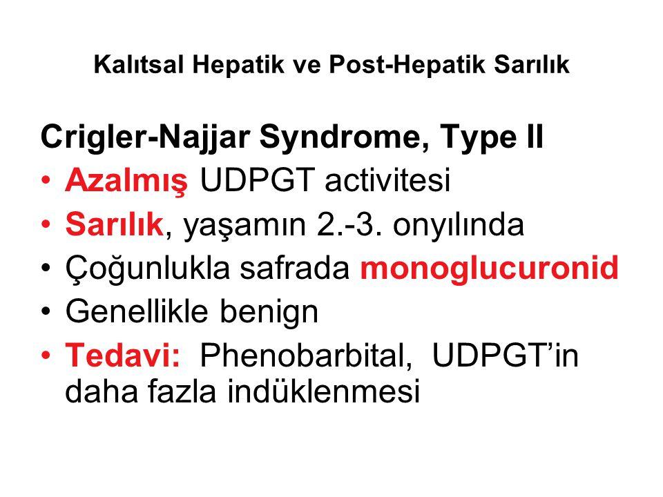 Kalıtsal Hepatik ve Post-Hepatik Sarılık Crigler-Najjar Syndrome, Type II Azalmış UDPGT activitesi Sarılık, yaşamın 2.-3. onyılında Çoğunlukla safrada