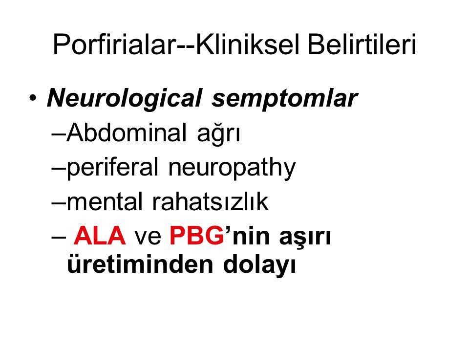Porfirialar--Kliniksel Belirtileri Neurological semptomlar –Abdominal ağrı –periferal neuropathy –mental rahatsızlık – ALA ve PBG'nin aşırı üretiminde