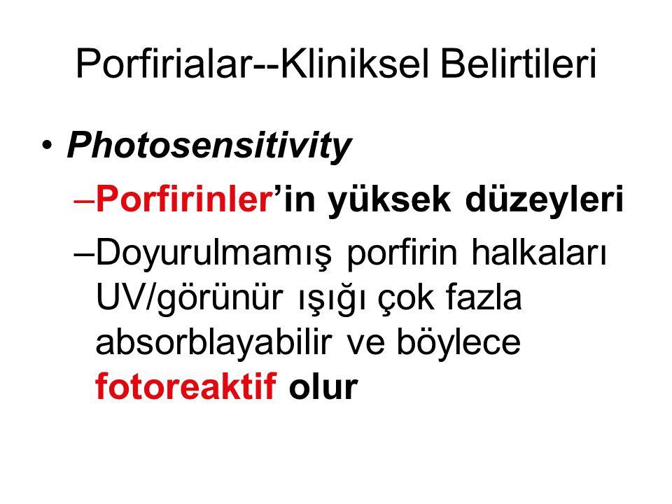 Porfirialar--Kliniksel Belirtileri Photosensitivity –Porfirinler'in yüksek düzeyleri –Doyurulmamış porfirin halkaları UV/görünür ışığı çok fazla absor