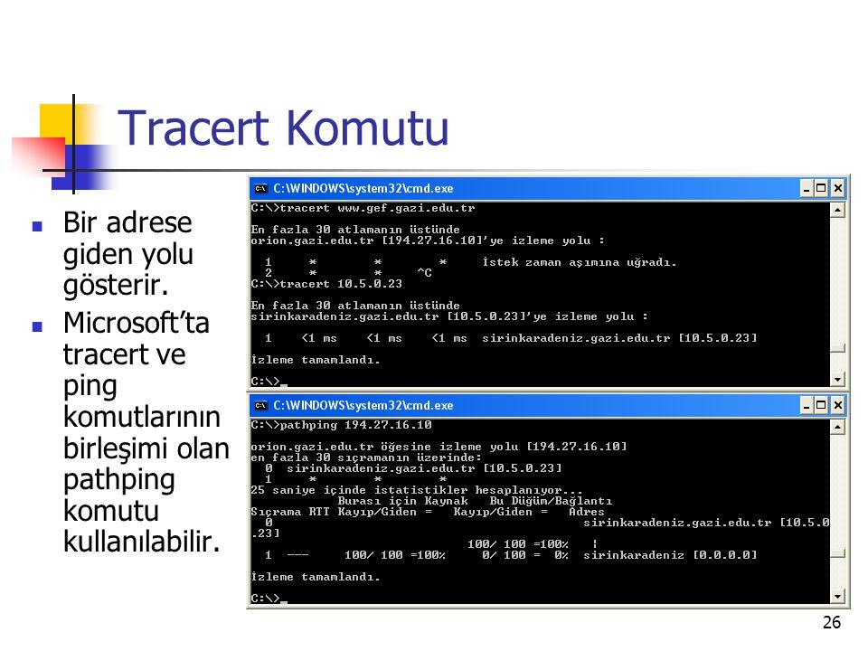 26 Tracert Komutu Bir adrese giden yolu gösterir. Microsoft'ta tracert ve ping komutlarının birleşimi olan pathping komutu kullanılabilir.