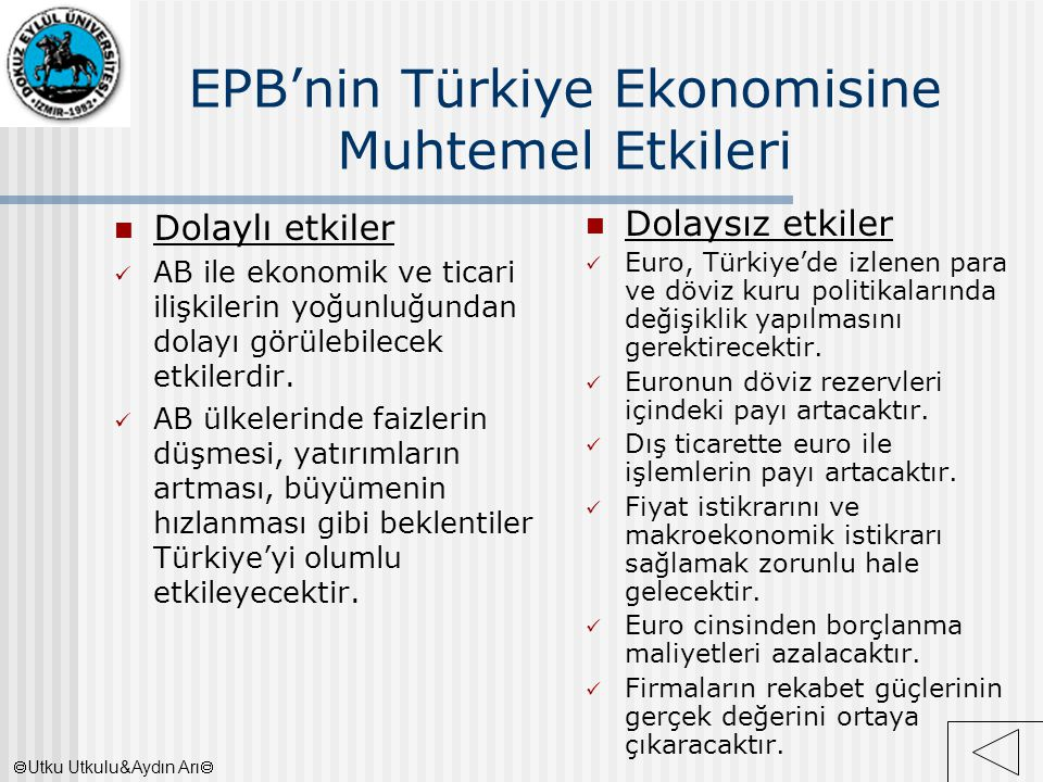 EPB'nin Türkiye Ekonomisine Muhtemel Etkileri Dolaylı etkiler AB ile ekonomik ve ticari ilişkilerin yoğunluğundan dolayı görülebilecek etkilerdir. AB
